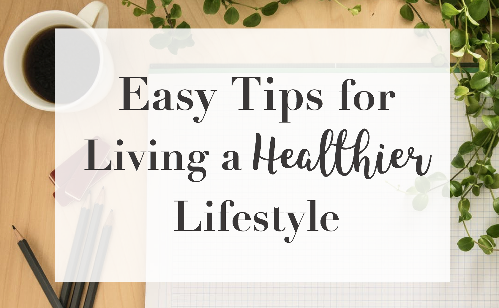 easy tips for a healthier lifestyle